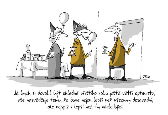 Kreslený vtip: Já bych si dovolil být ohledně příštího roku ještě větší optimista, vše nasvědčuje tomu, že bude nejen lepší než všechny dosavadní, ale nejspíš i lepší než ty následující. Autor: Marek Simon
