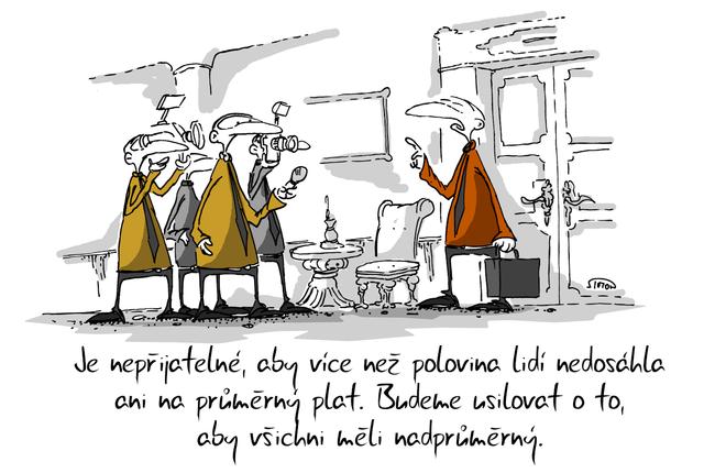Kreslený vtip: Je nepřijatelné, aby více než polovina lidí nedosáhla ani na průměrný plat. Budeme usilovat o to, aby všichni měli nadprůměrný. Autor: Marek Simon