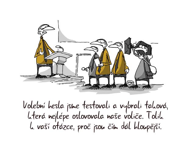 Kreslený vtip: Volební hesla jsme testovali a vybrali taková, která nejlépe oslovovala naše voliče. Tolik k vaší otázce, proč jsou čím dál hloupější. Autor: Marek Simon