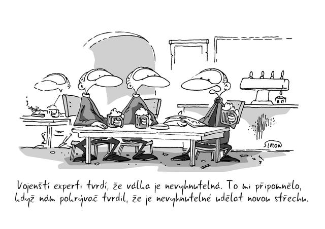 Kreslený vtip: Vojenští experti tvrdí, že válka je nevyhnutelná. To mi připomělo, když nám pokrývač tvrdil, že je nevyhnutelné udělat novou střechu.  Autor: Marek Simon