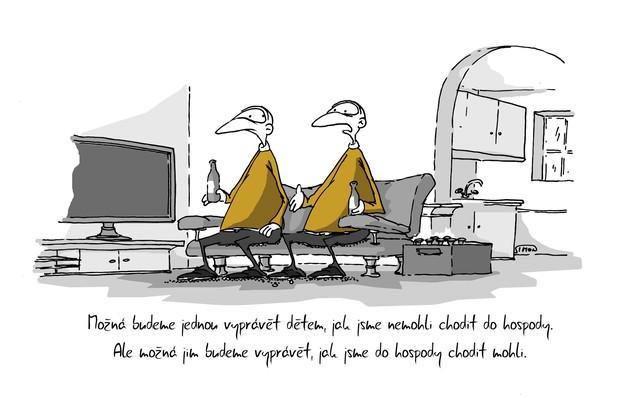 Kreslený vtip: Možná budeme jednou vyprávět dětem, jak jsme nemohli chodit do hospody. Ale možná jim budeme vyprávět, jak jsme do hospody chodit mohli. Autor: Marek Simon