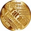 Česká jména - Taťána - velká zlatá medaile 1 Oz